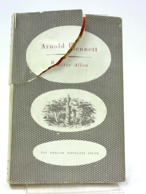 Arnold Bennett By Walter Allen