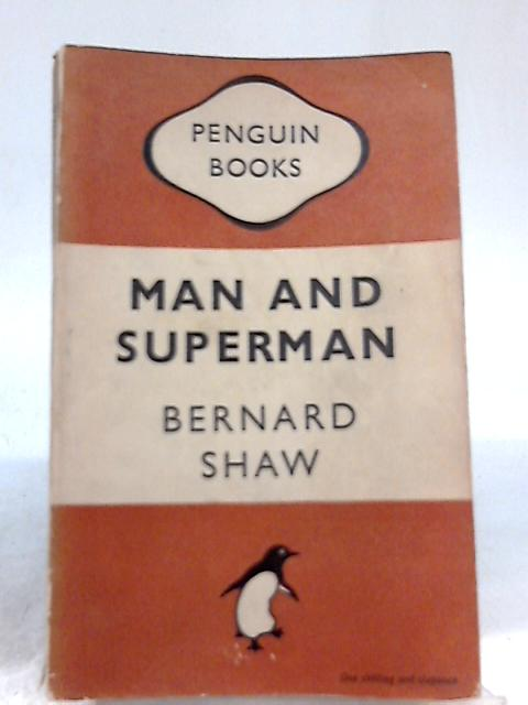 Man and Superman : A Comedy and a Philosophy By Bernard Shaw
