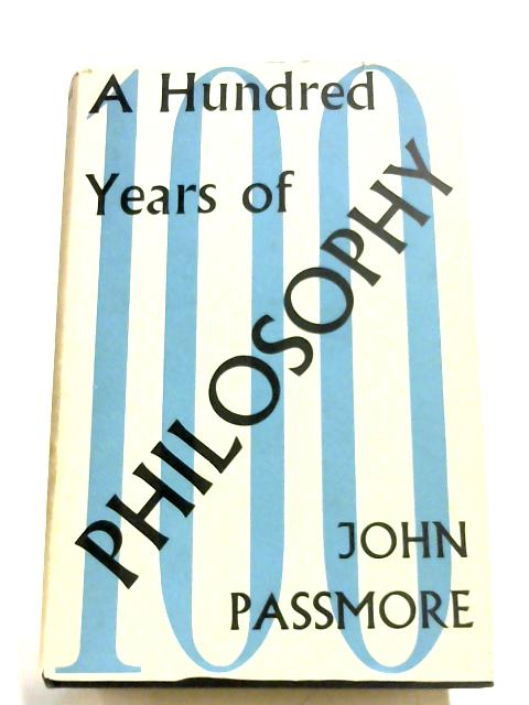 A Hundred Years Of Philosophy by John Passmore