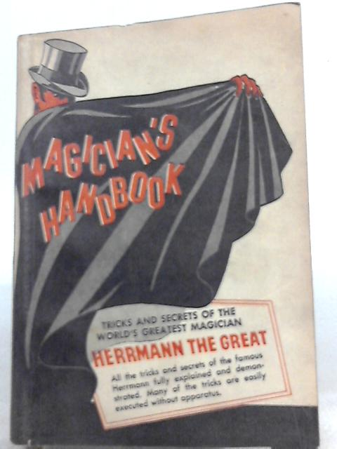The magician's Handbook : Tricks and Secrets of the World's Greatest Magician Herrmann the Great By H. J. Burlingame