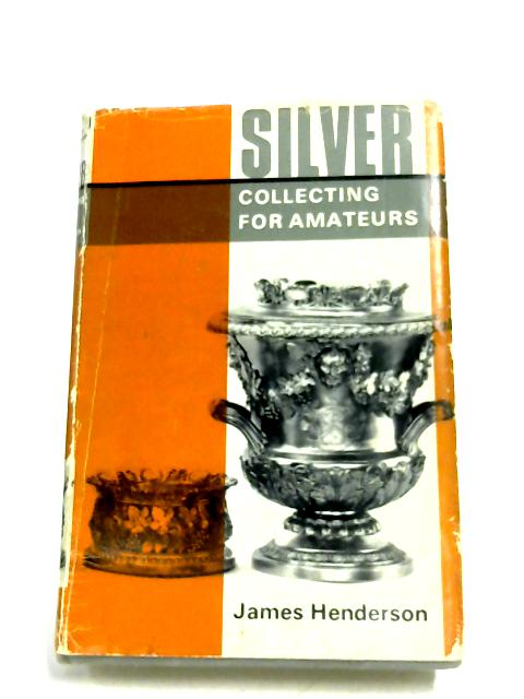 Silver Collecting For Amateurs By James Henderson