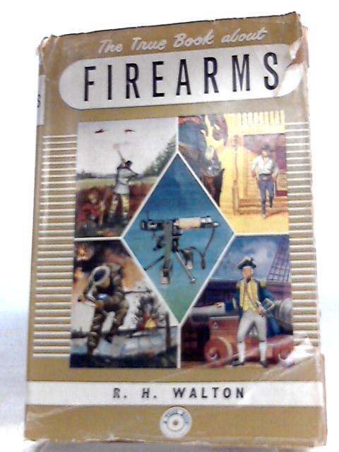 The True Book About Firearms (True Books no.109) By R. H. Walton