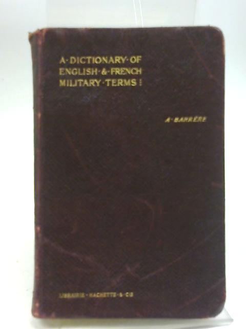 A Dictionary of English and French Military Terms. First Part: English-French By Albert Barrere
