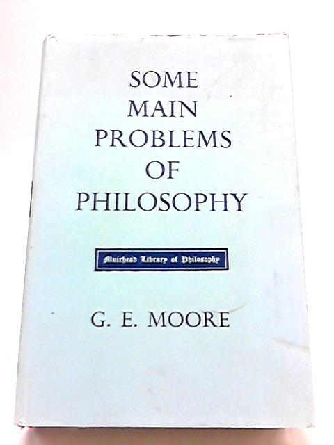 Some Main Problems of Philosophy by G. E Moore