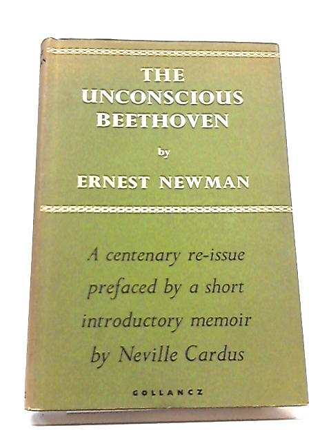 The Unconscious Beethoven: An Essay In Musical Psychology By Ernest Newman