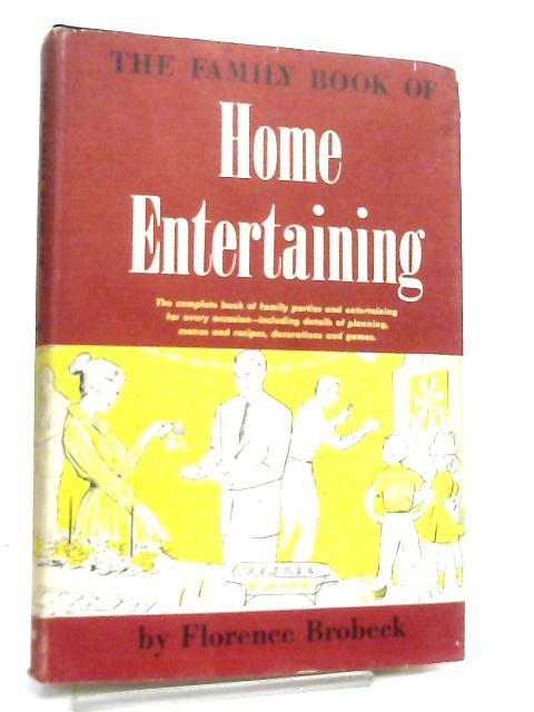 The Family Book of Home Entertaining by Florence Brobeck