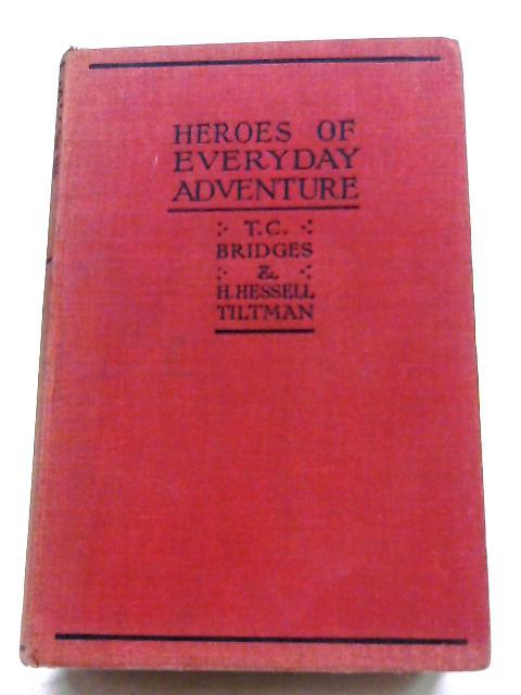 Heroes Of Modern Adventure By T. C. Bridges & H. H. Tiltman