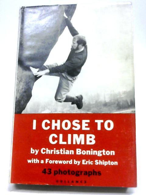 I Chose To Climb By Christian Bonington