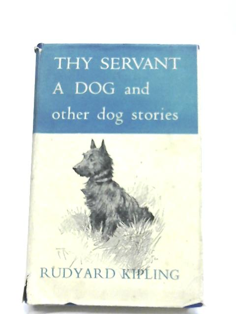 'Thy Servant A Dog', And Other Dog Stories By Rudyard Kipling