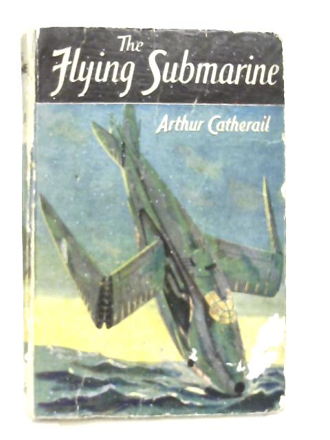 The Flying Submarine By Arthur Catherall