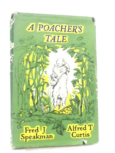 A Poacher's Tale By A. T. Curtis, Fred J. Speakman