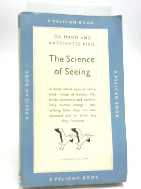 The Science Of Seeing. by Ida Mann & Antoinette Pirie.