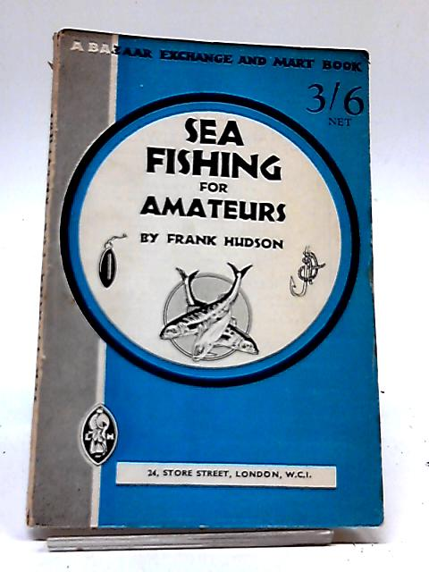 Sea Fishing for Amateurs, A Practical Book on Fishing from Shore, Rocks By Frank Hudson
