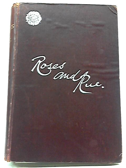 Roses And Rue: Being Random Notes And Sketches by William Stewart Ross