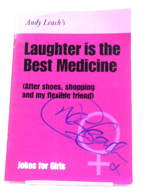 Laughter Is The Best Medicine by Andy Leach