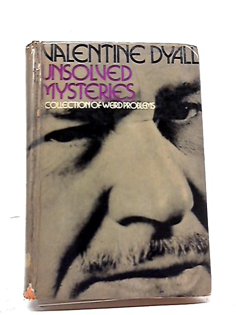 Unsolved Mysteries: A Collection of Weird Problems by Valentine Dyall