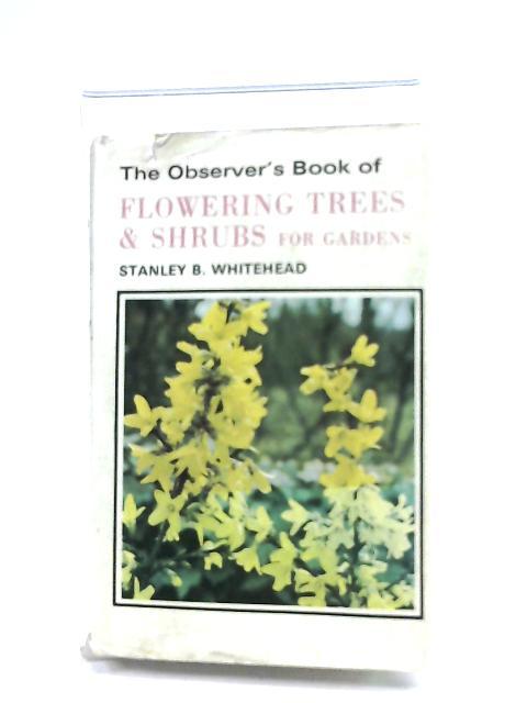 The Observer's Book Of Flowering Trees & Shrubs For Gardens By Stanley B. Whitehead