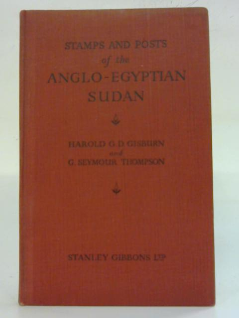 Stamps & Posts of the Anglo-Egyptian Sudan. By Harold G. D. Gisburn