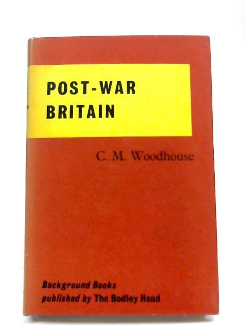 Postwar Britain By C. M. Woodhouse