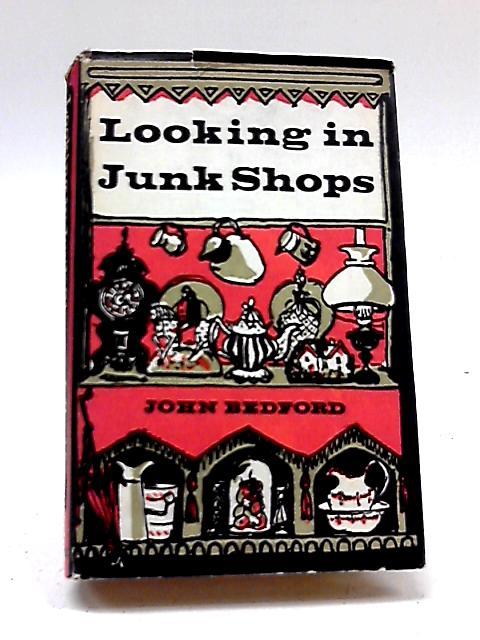 Looking in Junk Shops By John Bedford