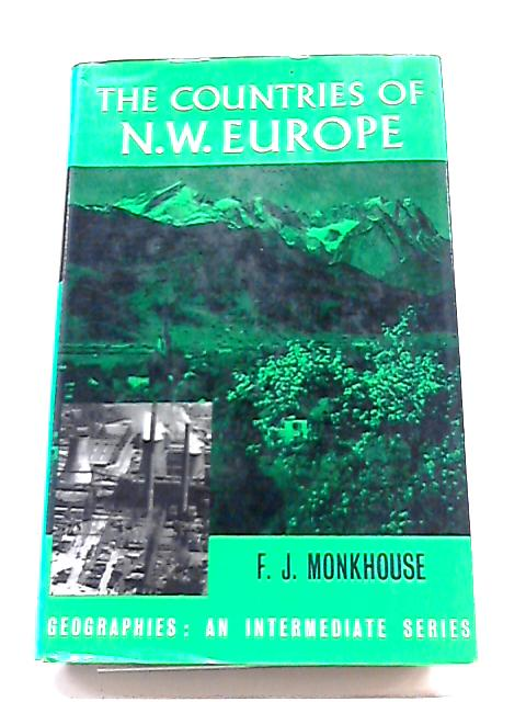 The Countries of North-Western Europe By F. J. Monkhouse