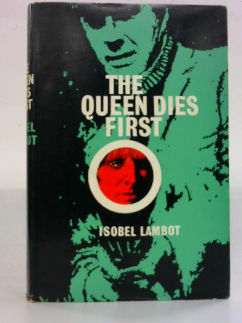 The Queen Dies First By Isobel Lambot