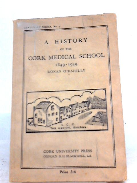 A History Of The Cork Medical School 1849-1949 by Ronan O'Rahilly