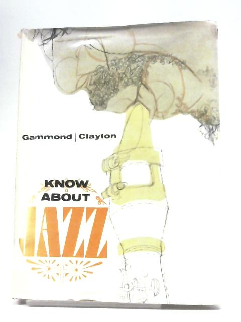 Know About Jazz by Peter Gammond & Peter Clayton