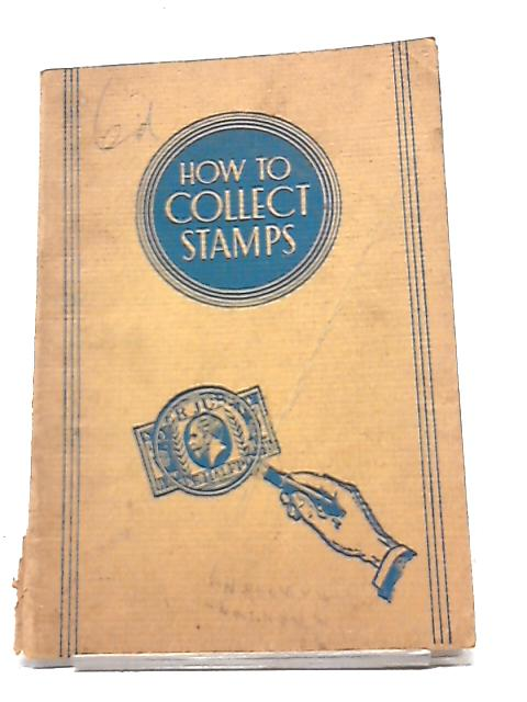 How To Collect Stamps By L. A. Noble