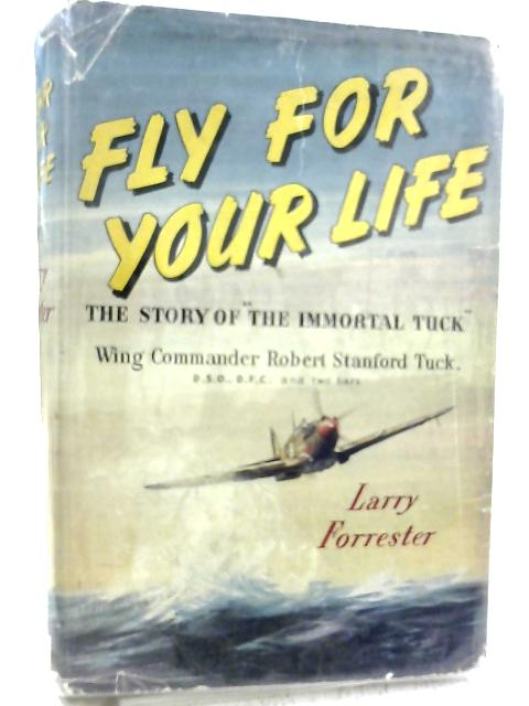 Fly For Your Life The Story of The Immortal Tuck by Larry Forrester