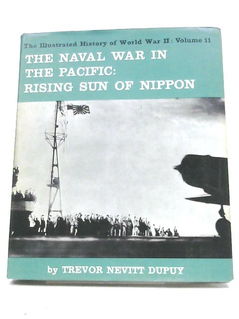 The Naval War In The Pacific: The Rising Sun Of Nippon By Trevor Nevitt Dupuy