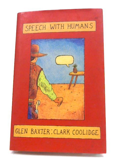 Speech With Humans by Glen Baxter & Clark Coolidge