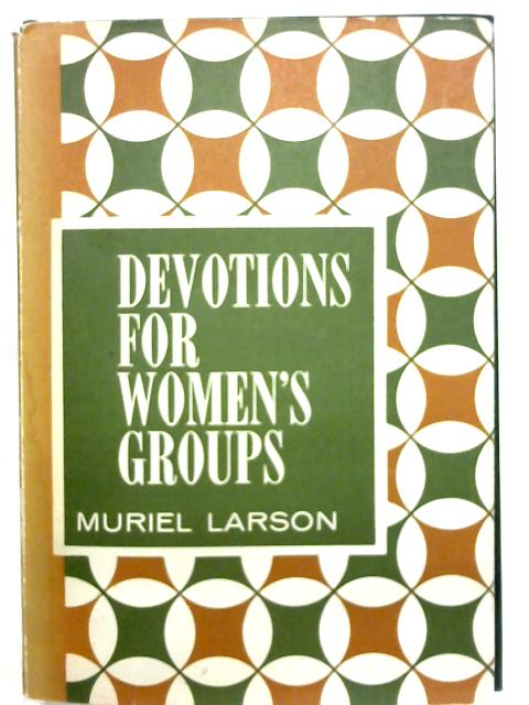 Devotions for Women's Groups By Muriel Larson