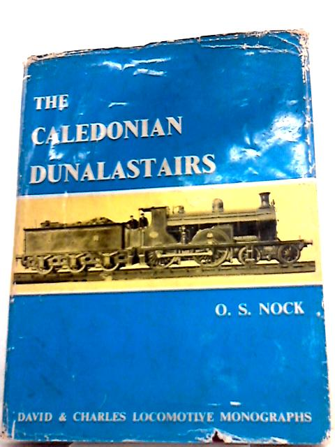Caledonian Dunalastairs and Associated Classes By O. S. Nock