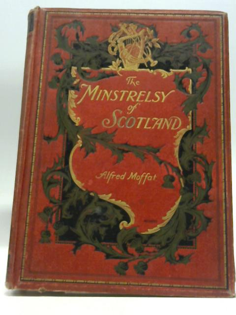 The Minstrelsy Of Scotland by Alfred Moffat