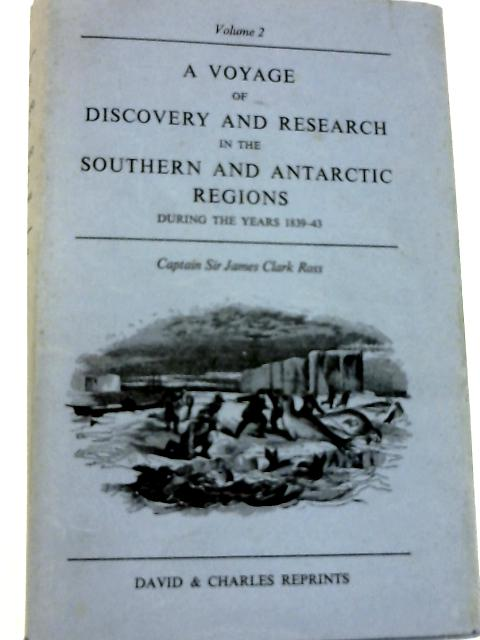 Voyage of Discovery and Research in the Southern and Antarctic Regions During the Years 1839-43: v. 2 By Captain Sir James Clark Ross