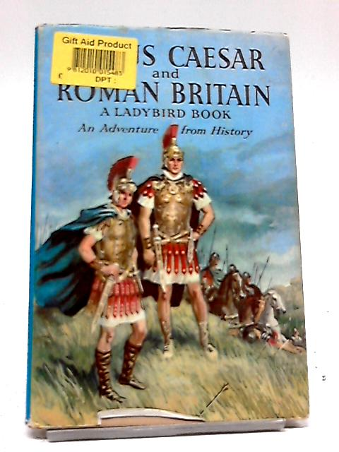 Julius Caesar And Roman Britain An Adventure From History A Ladybird Book, by L. Du Garde Peach
