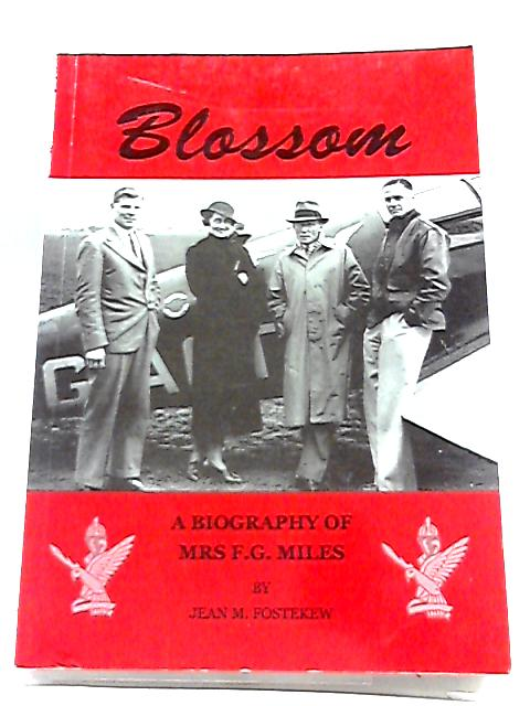 Blossom: Biography of Mrs.F.G.Miles By Jean M. Fostekew