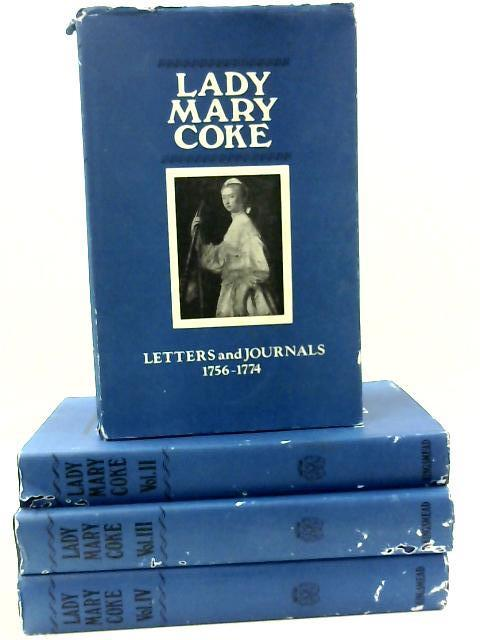 The Letters and Journals of Lady Mark Coke, Volumes I-IV by Lady Mary Coke