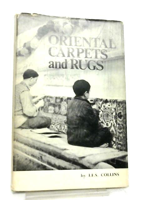 Oriental Carpets and Rugs, A Guide for Salsemen by I. F. S. Collins
