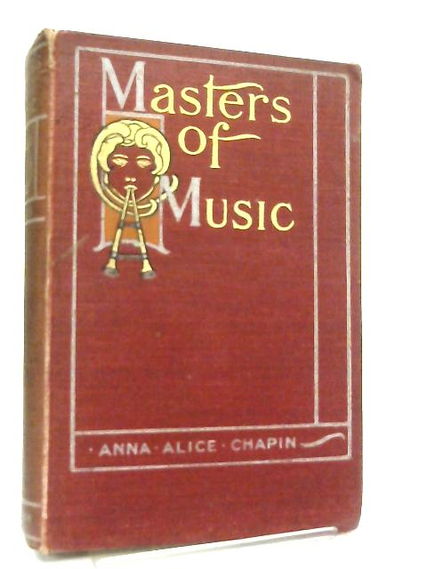 Masters of Music, Their Lives and Works by Anna Alice Chapin