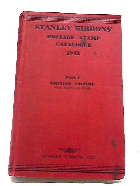 Stanley Gibbons Priced Catalogue of Postage Stamps 1942 Part I British Empire (with Egypt & Iraq) By Stanley Gibbons