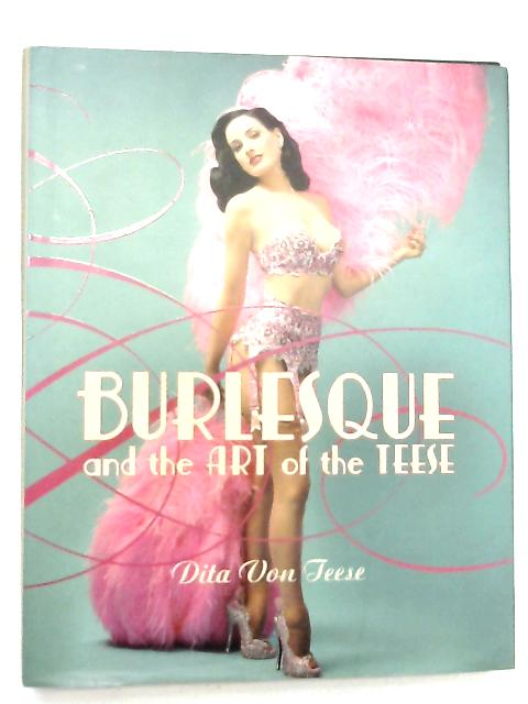 Burlesque and the Art of the Teese & Fetish and the Art of the Teese by Dita Von Teese