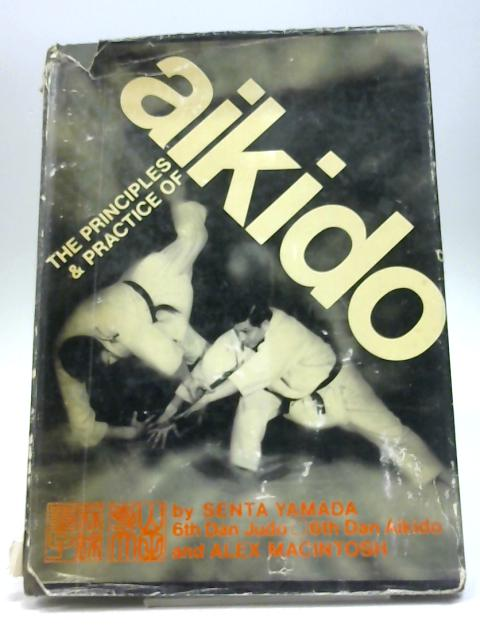 Principles and Practice of Aikido By Alex Macintosh