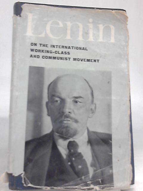 V. I. Lenin: On the International Working-Class and Communist Movement By V. I. Lenin