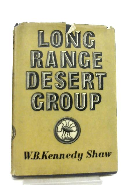 Long Range Desert Group, The Story of its Work in Libya 1940-1943 by W. B. Kennedy Shaw