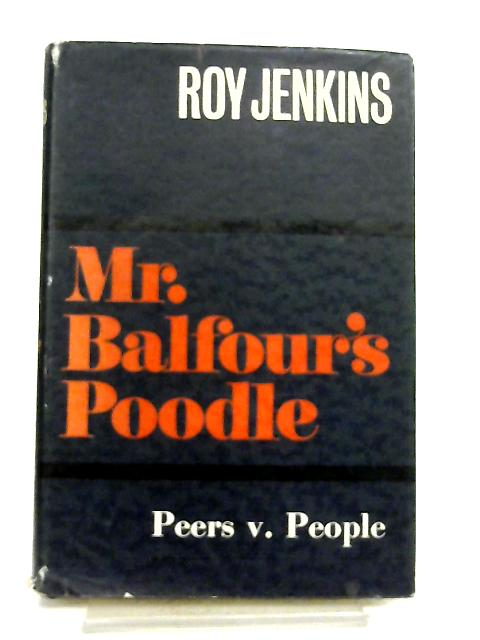 Mr. Balfour's Poodle by Roy Jenkins