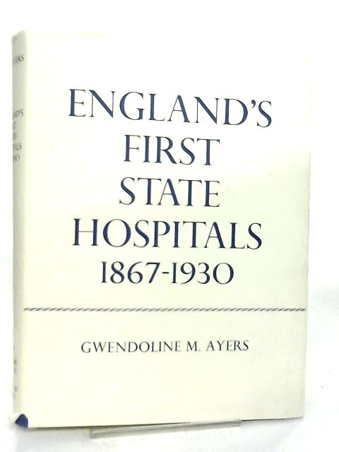 England's First State Hospitals 1867-1930 By Gwendoline M. Ayers
