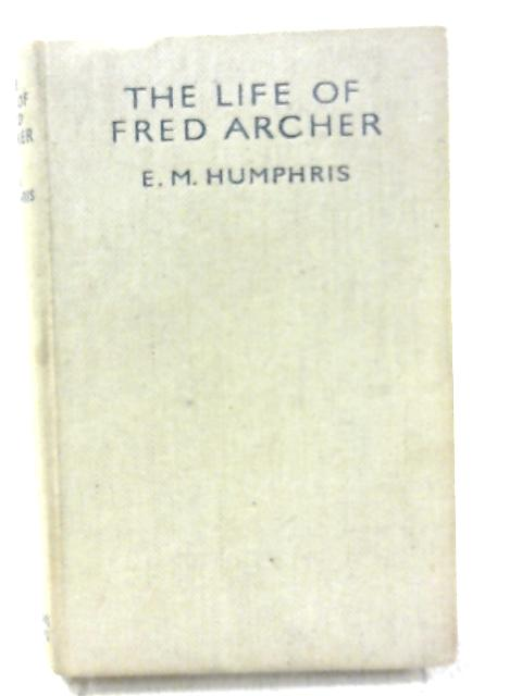 The Life Of Fred Archer By E.M. Humphris