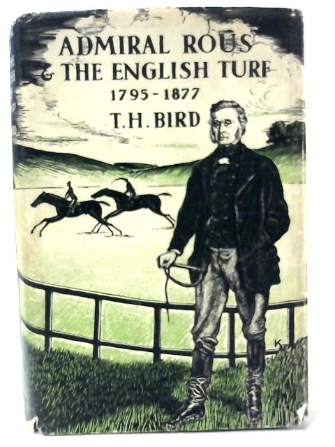 Admiral Rous and the English Turf 1795-1877 By T. H. Bird